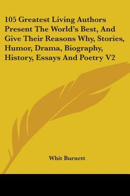 105 Greatest Living Authors Present the World's Best, and Give Their Reasons Why, Stories, Humor, Drama, Biography, History, Essays and Poetry V2