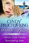 Double The Kisses Romantic Comedy Two-Book Bundle: Head Over Heels and Borrowing Alex