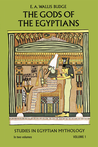 The Gods of the Egyptians, Volume 1 by E.A. Wallis Budge