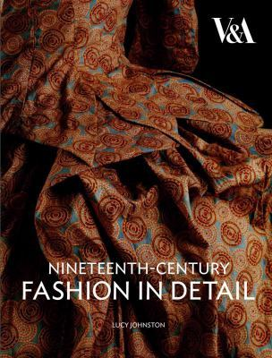 Nineteenth Century Fashion in Detail by Lucy Johnston