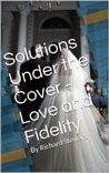 Solutions Under the Cover - Love and Fidelity