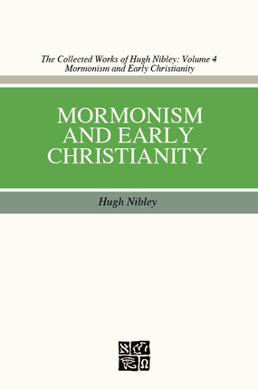Mormonism and Early Christianity by Hugh Nibley