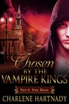New Moon (Chosen by the Vampire Kings, #6)