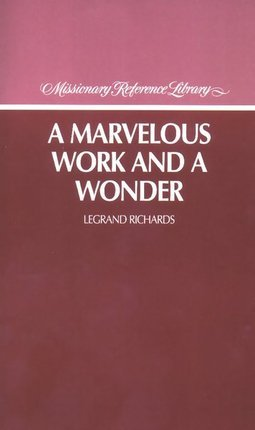 Marvelous Work and a Wonder by LeGrand Richards