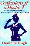 Confessions of a Hostie 3: More true stories of an International Flight Attendant