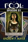 The Changeling - Part 01: A Multidimensional Fantasy Adventure (The FooL)