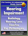 21st Century VA Independent Study Course: Hearing Impairment, Ototoxic and Noise-induced Hearing Loss, Audiology, Auditory Problems, Balance Disorders, Ear Pathologies, Tinnitus, Deafness
