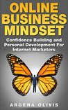 Online Business Mindset: Confidence Building and Personal Development For Internet Marketers (online business, internet marketing)