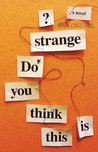 Do You Think This Is Strange?: A Novel