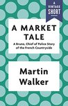 A Market Tale: A Bruno, Chief of Police Story of the French Countryside (Kindle Single) (A Vintage Short)