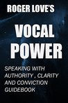 Vocal Power: Speaking with Authority , Clarity and Conviction Guidebook