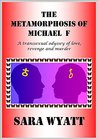 The Metamorphosis of Michael F: A transsexual odyssey of love, revenge and murder