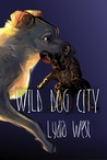 Wild Dog City by Lydia West