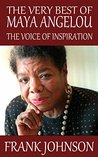 The Very Best of Maya Angelou: The Voice of Inspiration