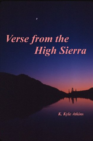 Verse from the High Sierra K. Kyle Atkins