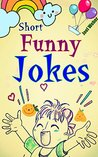 Short Funny Jokes: Funny Clean Jokes, Surely Get You a Laugh and Happy