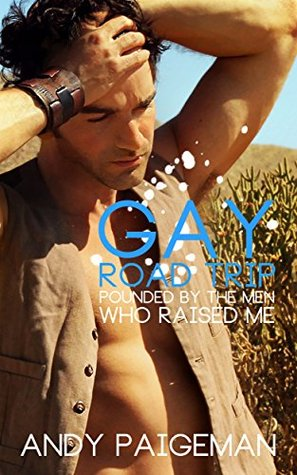 Gay Road Trip: Pounded By The Men Who Raised Me  by  Andy Paigeman