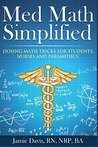 Med Math Simplified: Dosing Math Tips and Tricks for Students, Nurses and Paramedics