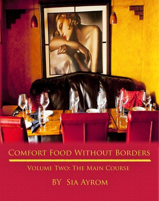 Comfort Food Without Borders Volume Two by Sia Ayrom