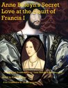 Anne Boleyn's Secret Love at the Court of Francis I