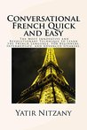 Conversational French Quick and Easy: The Most Innovative and Revolutionary Technique to Learn the French Language. For Beginners, Intermediate, and Advanced Speakers.
