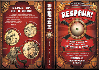 RESPAWN! A Gamer's Guide To Life, Love And Becoming A Hero by Harold Cheng