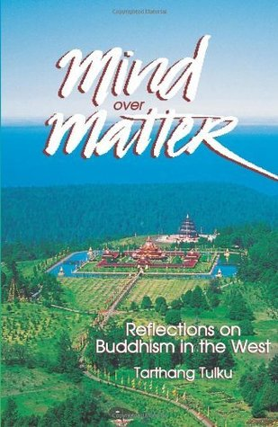 Mind Over Matter: Reflections on Buddhism in the West Tarthang Tulku