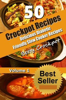 Crockpot Recipes - 50 Delicious Diabetic Friendly Slow Cooker Recipes: Only the Best Quick and Easy Recipes from Bettys Kitchen to Yours! Betty Crockpot