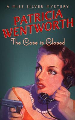 The Case Is Closed by Patricia Wentworth