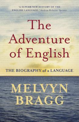 The Adventure of English: 500 Ad to 2000 the Biography of a Language