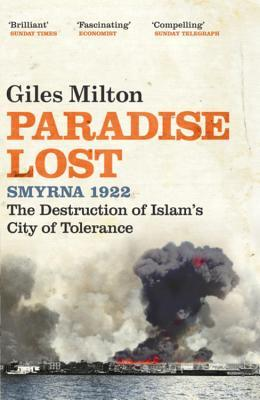 Paradise Lost Smyrna 1922 The Destruction Of Islam's City Of ... by Giles Milton