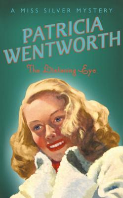 The Listening Eye by Patricia Wentworth