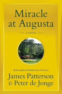 Miracle at Augusta  - James Patterson,Peter de Jonge