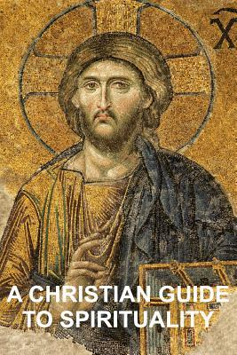 A Christian Guide to Spirituality by Stephen W. Hiemstra
