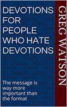 Devotions for People Who Hate Devotions: The message is way more important than the format