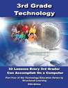 Third Grade Technology: 32 Lessons Every Third Grader Can Accomplish On A Computer.(2nd Edition)
