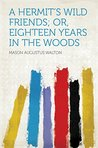 A Hermit's Wild Friends; Or, Eighteen Years in the Woods
