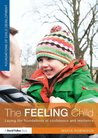 The Feeling Child: Laying the foundations of confidence and resilience (Foundations of Child Development)