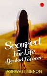 Scarred for Life, Healed Forever by Ashwati Menon