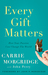 Every Gift Matters by Carrie Morgridge