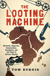 The Looting Machine: Warlords, Oligarchs, Corporations, Smugglers, and the Theft of Africa's Wealth