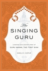 The Singing Guru: Legends of Guru Nanak, Founder of the Sikhs
