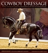 Cowboy Dressage: The Why's and How's of Riding, Training, and Competing Based on Rewarding Kindness