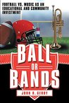 Ball or Bands: Football vs. Music as an Educational and Community Investment