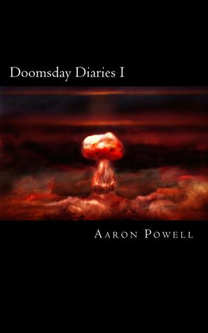 Doomsday Diaries I  by  Aaron B. Powell