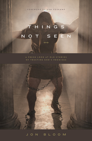 Things Not Seen: A Fresh Look at Old Stories of Trusting God's Promises
