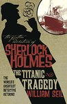 The Titanic Tragedy (The Further Adventures of Sherlock Holmes)