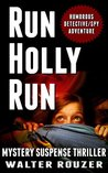 Run Holly Run: Mystery Suspense Thriller: Humorous Detective Spy Adventure