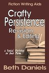CRAFTY PERSISTENCE: REVISION AND EDITING (Writing Workshop in Book Form -- Fiction Writing Aids 5)