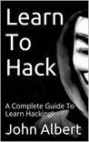 Learn To Hack: A Complete Guide To Learn Hacking!